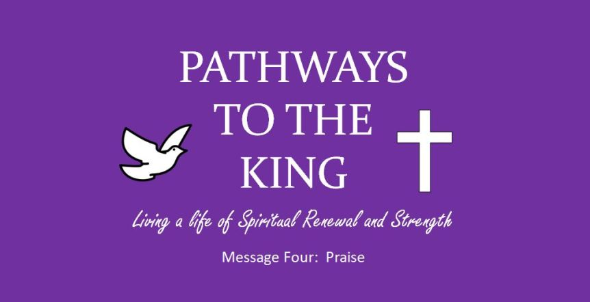 Pathways to the King Part 4: Praise